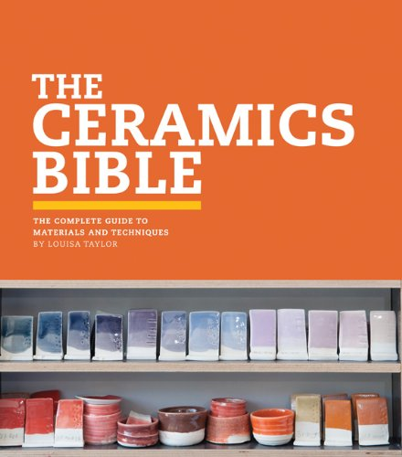 The Ceramics Bible: The Complete Guide to Materials and Techniques by Chronicle Books