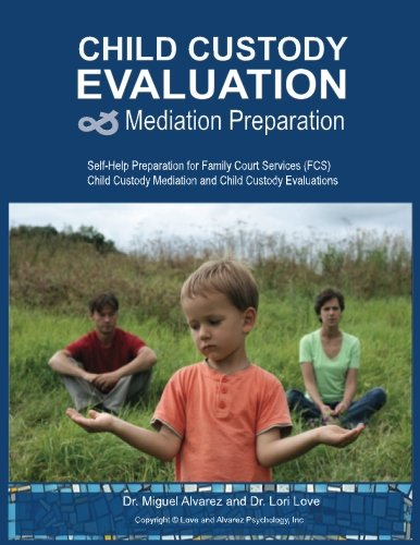 Child Custody Evaluation & Mediation Preparation: Self-Help Preparation for Family Court Services (FCS) Child Custody Mediation and Child Custody Evaluations PDF