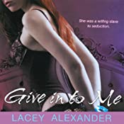 Give In to Me: A H.O.T. Cops Novel | [Lacey Alexander]