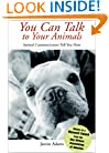 You Can Talk to Your Animals: Animal Communicators Tell You How