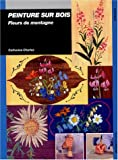 Peinture sur bois : Fleurs de montagne...