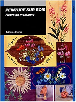 Peinture sur bois fleurs de montagne catherine charles 9782 - Decaper peinture sur bois ...