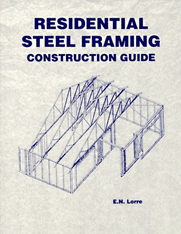 Residential Steel Framing: Construction Guide (Residential Steel Faming Construction Guide)