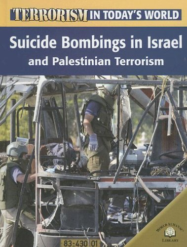 Suicide Bombings in Israel And Palestinian Terrorism (Terrorism in Today's World)