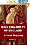 Edward VI - A Short Biography