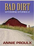 Bad Dirt: Wyoming Stories 2 (0786273569) by Annie Proulx