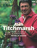 Alan Titchmarsh How to Be a Gardener Book Two (0563534052) by Titchmarsh, Alan