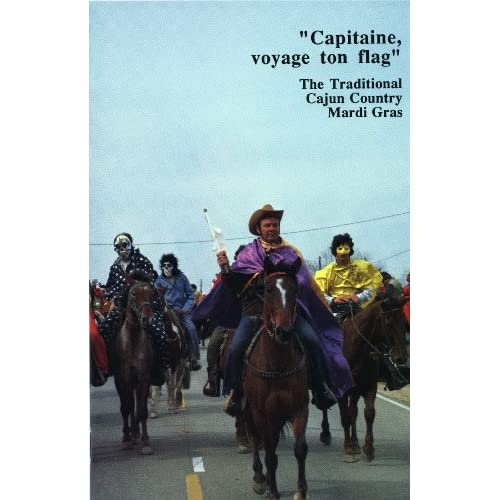 Capitaine, Voyage Ton Flag: The Traditional Cajun Country Mardi Gras (Louisiana Life Series) Barry Jean Ancelet