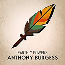 Earthly Powers (       UNABRIDGED) by Anthony Burgess Narrated by Gordon Griffin