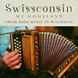 Swissconsin, My Homeland: Swiss Folk Music in Wisconsin
