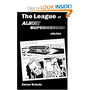 The League of Almost Superheroes: Stories by Aaron Schutz