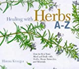 img - for Healing with Herbs A-Z: How to Heal Your Mind and Body with Herbs, Home Remedies, and Minerals (Hay House Lifestyles) book / textbook / text book