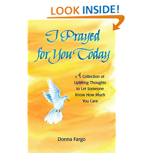 I Prayed for You Today: A Collection of Uplifting Thoughts to Let Someone Know How Much You Care