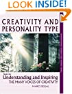 Creativity and Personality Type : Tools for Understanding and Inspiring the Many Voices of Creativity (Understanding yourself and others series)