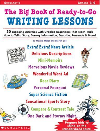 The Big Book of Ready-To-Go Writing Lessons: 50 Engaging Activities With Graphic Organizers That Teach Kids How to Tell a Story, Convey Information, Describe, Persuade, & More!