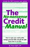 The No-Nonsense Credit Manual: How to Repair Your Credit Profile, Manage Personal Debts and Get the Right Home Loan or Car Lease.