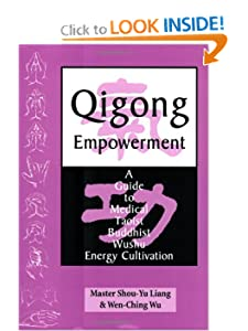 Qigong Empowerment: A Guide to Medical, Taoist, Buddhist and Wushu Energy Cultivation [Paperback] — by Master Shou-Yu Liang (Author), Mr Wen-Ching Wu