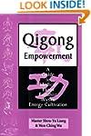 Qigong Empowerment: A Guide to Medica...