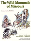 img - for The Wild Mammals of Missouri: Second Revised Edition 2nd by Schwartz, Charles W., Schwartz, Elizabeth R. (2002) Paperback book / textbook / text book