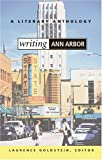 Writing Ann Arbor: A Literary Anthology (0472068997) by Goldstein, Laurence