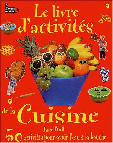 Le livre d'activités de la cuisine : 50 activités pour avoir l'eau à la bouche
