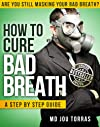 How to Cure Bad Breath - Step by Step Guide