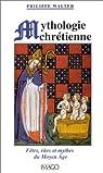 Mythologie chr�tienne : F�tes, rites et mythes du Moyen �ge par Walter