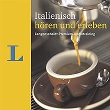 Italienisch hören und erleben (Langenscheidt Premium-Audiotraining) Hörbuch von Elke Spitznagel Gesprochen von:  div.