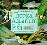 img - for A Practical Guide to Tropical Aquarium Fish: A Fully Illustrated Introduction to All Aspects of Keeping Tropical Freshwater and Marine Fishes in the Aquarium book / textbook / text book