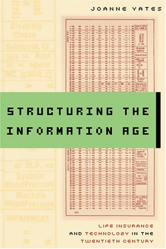 Structuring the Information Age: Life Insurance and Technology in the Twentieth Century (Studies in Industry and Society