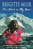 Brigitte Muir The Wind in My Hair: An Inspiring Account of One Woman's Dream and How She Made it Come True