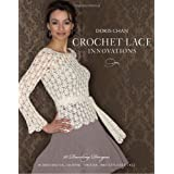Crochet Lace Innovations: 20 Dazzling Designs in Broomstick, Hairpin, Tunisian, and Exploded Lace