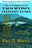 img - for The Best Guide Ever to Palm Springs Celebrity Homes: Facts and Legends of the Village of Palm Springs book / textbook / text book