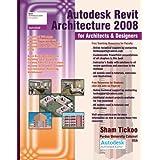 Autodesk Revit Architecture 2008 for Architects & Designers ~ Sham Tickoo