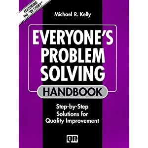 Everyone's Problem Solving Handbook: Step-by-Step Solutions for Quality Improvement (Productivity's Shopfloor) Michael R. Kelly