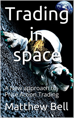 trading-in-space-a-new-approach-to-price-action-trading-english-edition
