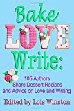 img - for Bake, Love, Write: 105 Authors Share Dessert Recipes and Advice on Love and Writing book / textbook / text book