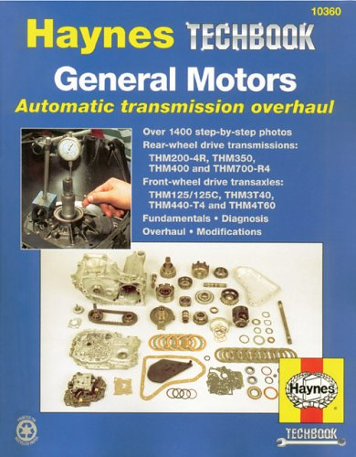 General Motors Automatic Transmission Overhaul: Models Covered, Thm200-4R, Thm350, Thm400 And Thm700-R4 - Rear W (Haynes Techbook) front-601066