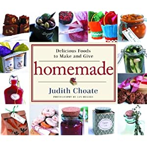 Homemade: Delicious Foods to Make and Give Judith Choate