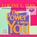 The Power is Within You Audiobook by Louise L. Hay Narrated by Louise L. Hay