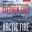 Arctic Fire (       UNABRIDGED) by Stephen Frey Narrated by William Dufris