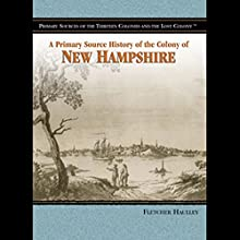 A Primary Source History of the Colony of New Hampshire Audiobook by Fletcher Haulley Narrated by Eileen Stevens