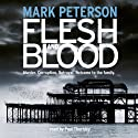 Flesh and Blood (       UNABRIDGED) by Mark Peterson Narrated by Paul Thornley