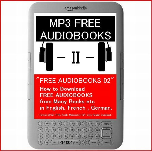 """FREE AUDIOBOOKS 02"" How to Download FREE AUDIOBOOKS from Many Books etc in English, French , German. - Format: ePUB, HTML, Kindle, Mobipocket, PDF, Audiobook, etc... - TKP 0049 -"
