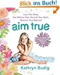 Aim True: Love Your Body, Eat Without...