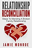 Relationship Reconciliation: Steps To Mending A Broken Family Relationship (Family Relationships, How To Fix A Relationship, Healthy Relationships)