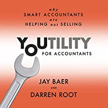 Youtility for Accountants: Why Smart Accountants Are Helping, Not Selling (       UNABRIDGED) by Jay Baer, Darren Root Narrated by Jay Baer, Darren Root