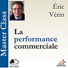 La performance commerciale (Master Class) | Livre audio Auteur(s) : Éric Vérin Narrateur(s) : Éric Vérin