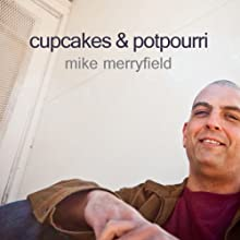 Cupcakes & Potpourri Performance by Mike Merryfield Narrated by Mike Merryfield