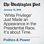 'White Privilege' Just Made an Appearance in the Presidential Race. It's about Time. | Janell Ross